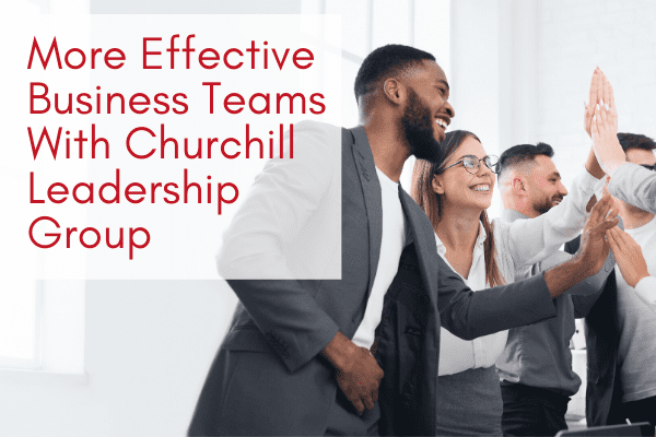 More Effective Business Teams With Churchill Leadership Group