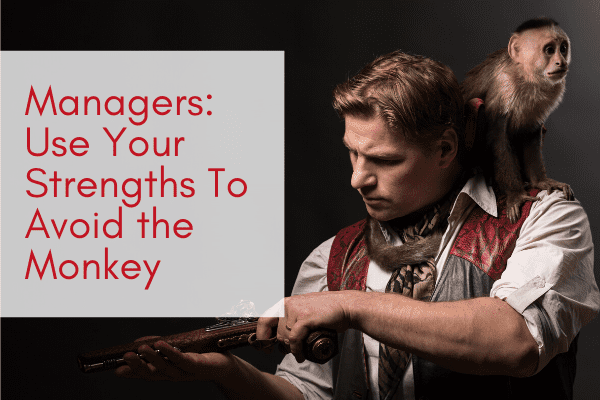 Managers-Use-Your-Strengths-To-Avoid-the-Monkey