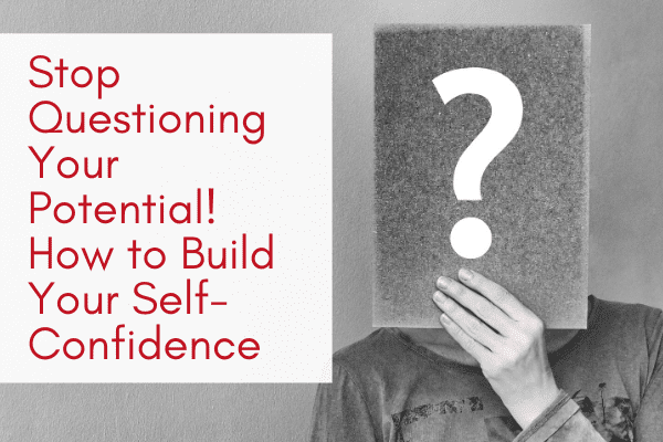 Stop-Questioning-Your-Potential!-How-to-Build-Your-Self-Confidence