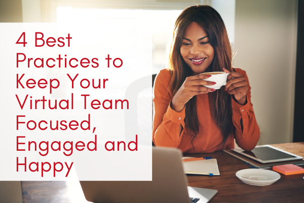 4-Best-Practices-to-Keep-Your-Virtual-Team-Focused-Engaged-and-Happy